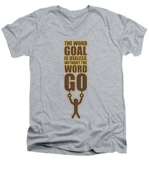 The Word Goal Is Useless Without The Word Go Gym Motivational Quotes Men's V-Neck T-Shirt
