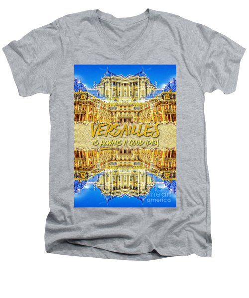 Versailles Is Always A Good Idea Paris France Men's V-Neck T-Shirt