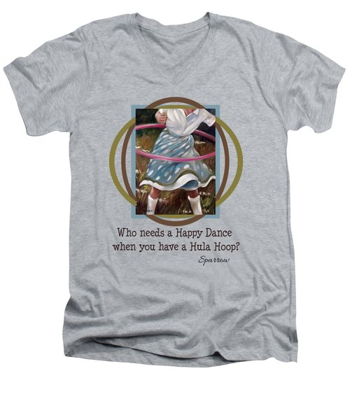 Who Needs A Happy Dance When You Have A Hula Hoop Men's V-Neck T-Shirt