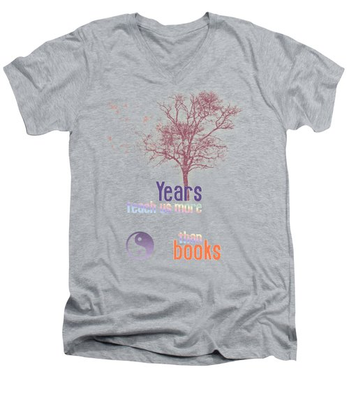 Years Teach Us More Men's V-Neck T-Shirt