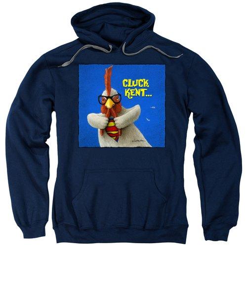 Cluck Kent... Sweatshirt