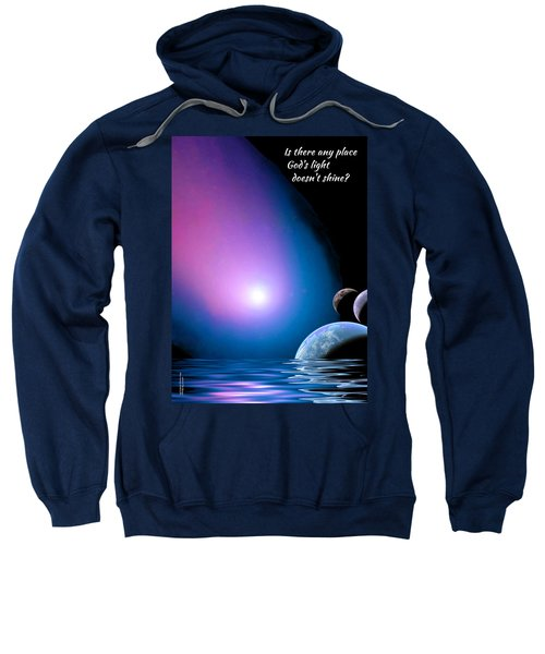 Is There Any Place God's Light Doesn't Shine? Sweatshirt