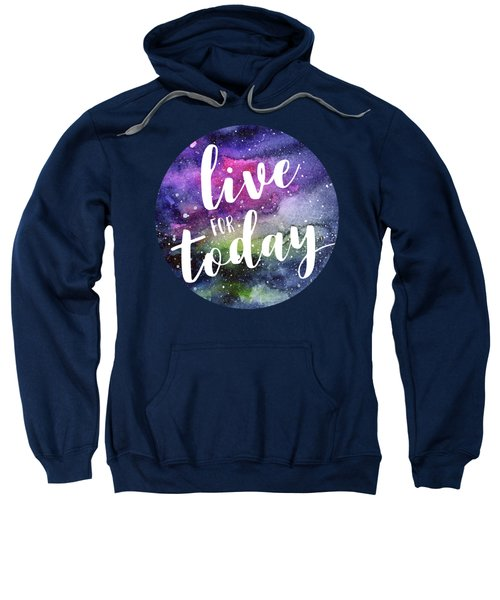 Live For Today Galaxy Watercolor Typography  Sweatshirt