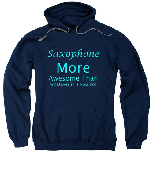 Saxophone More Awesome Than You 5554.02 Sweatshirt by M K  Miller