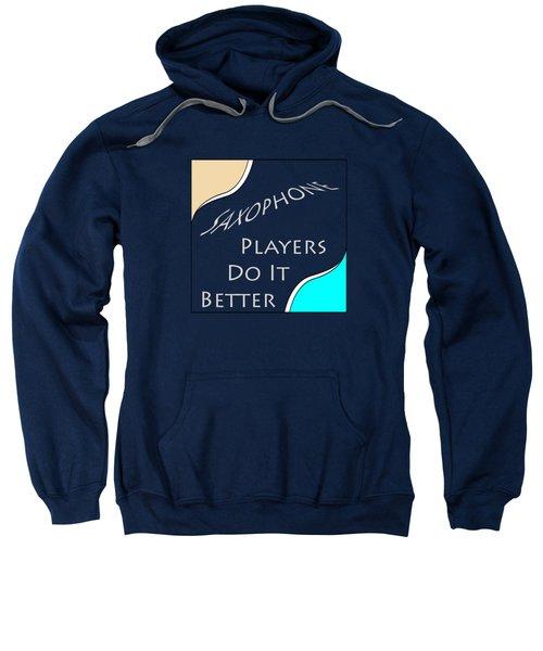 Saxophone Players Do It Better 5643.02 Sweatshirt by M K  Miller