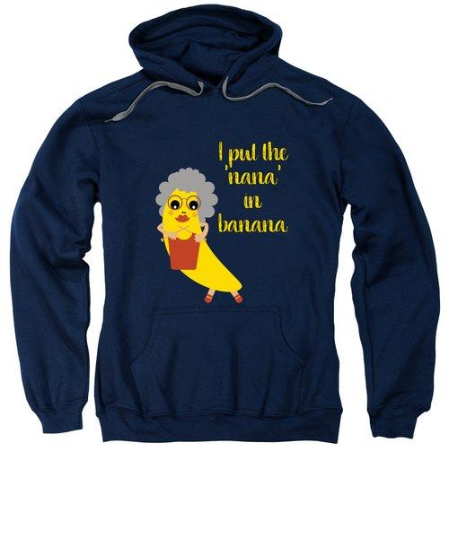 Funny Nana Banana With Text  Sweatshirt