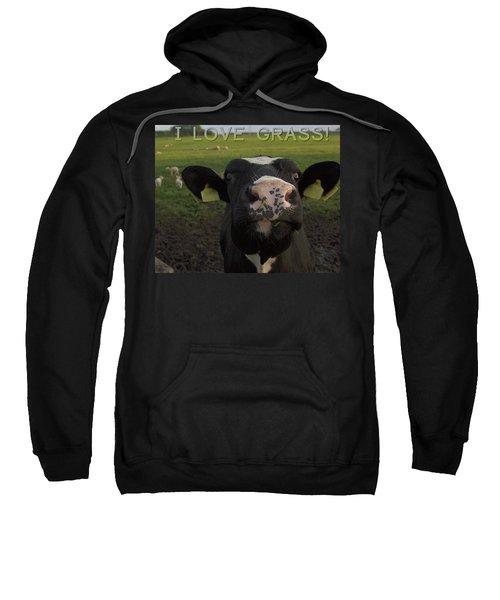 I Love Grass --said The Cow. Sweatshirt