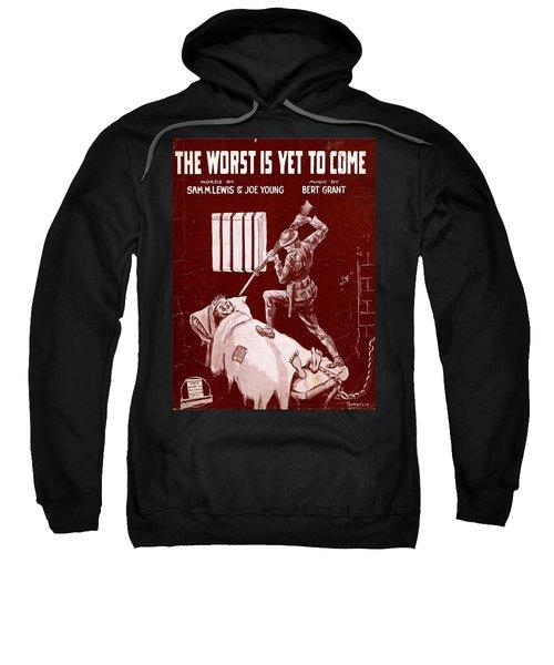 The Worst Is Yet To Come Sweatshirt