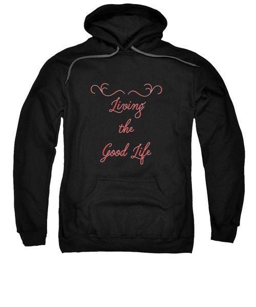 Living The Good Life Sweatshirt