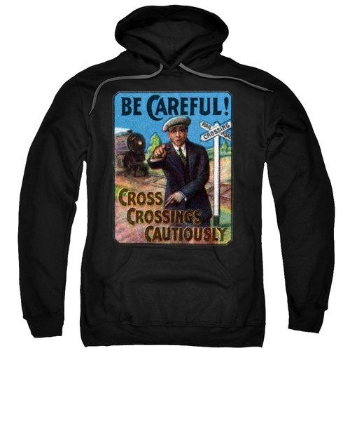 1910 Be Careful At Railroad Crossings Sweatshirt