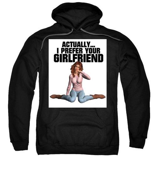 Actually I Prefer Your Girlfriend Sweatshirt by Esoterica Art Agency
