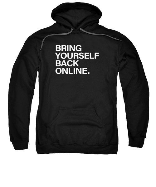 Bring Yourself Back Online Sweatshirt by Olga Shvartsur