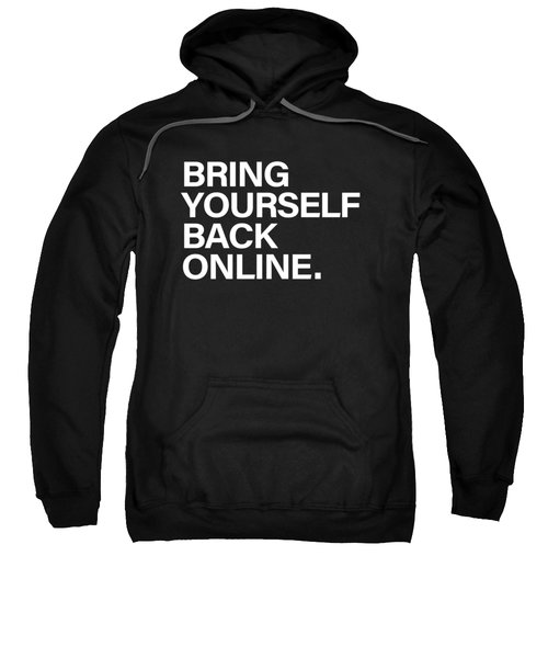 Bring Yourself Back Online Sweatshirt