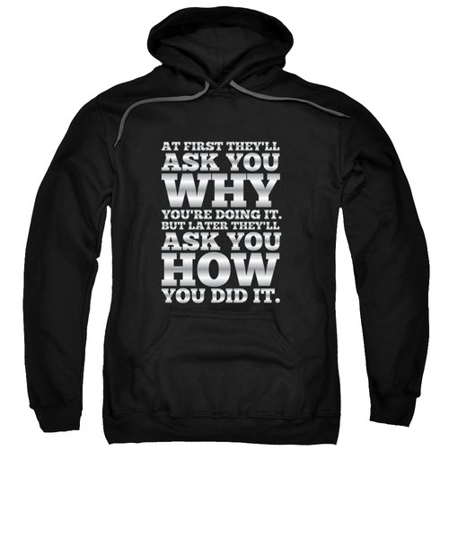 At First They'll Ask You Why Gym Motivational Quotes Poster Sweatshirt