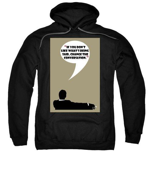 Change The Conversation - Mad Men Poster Don Draper Quote Sweatshirt