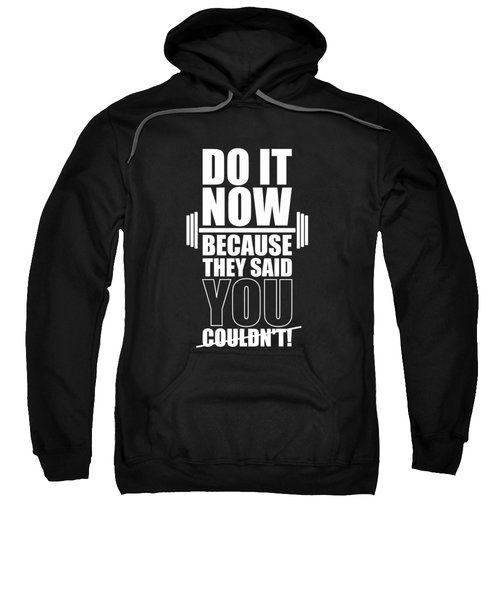 Do It Now Because They Said You Couldn't Gym Quotes Poster Sweatshirt