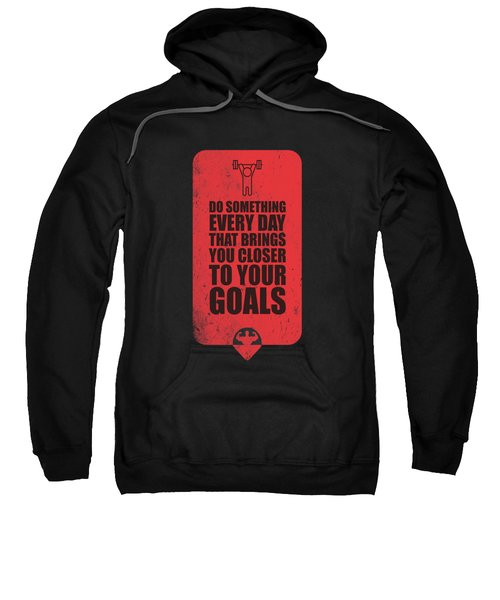 Do Something Every Day Gym Motivational Quotes Poster Sweatshirt by Lab No 4