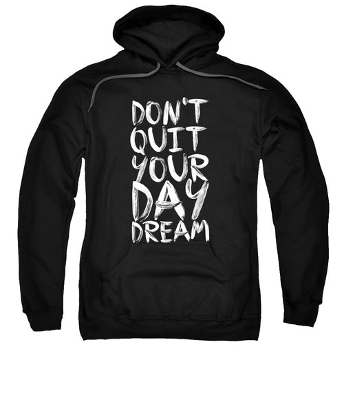 Don't Quite Your Day Dream Inspirational Quotes Poster Sweatshirt by Lab No 4