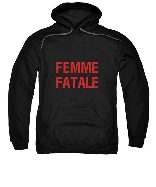 Femme Fatale - Minimalist Print - Black And Red - Typography - Quote Poster Sweatshirt
