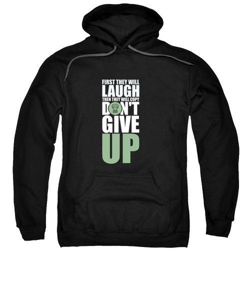 First They Will Laugh Then They Will Copy Dont Give Up Gym Motivational Quotes Poster Sweatshirt