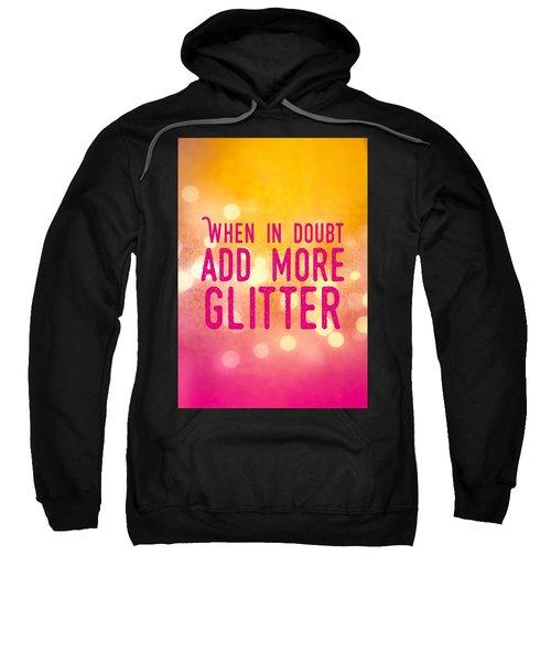 Fun Quote When In Doubt Add More Glitter Sweatshirt