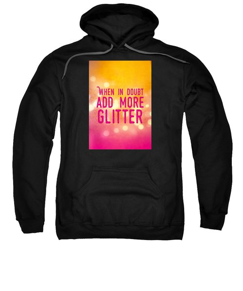 Fun Quote When In Doubt Add More Glitter Sweatshirt