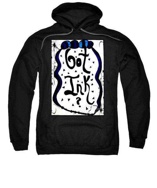 Got Ink? Sweatshirt