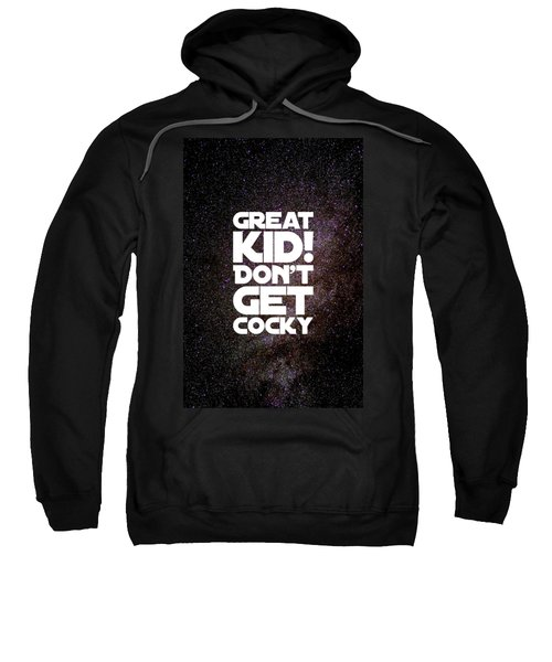 Great Kid. Don't Get Cocky Sweatshirt