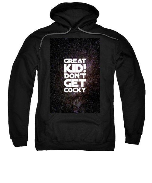 Great Kid. Don't Get Cocky Sweatshirt