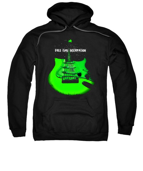 Sweatshirt featuring the photograph Green Guitar Full Time Occupation by Guitar Wacky
