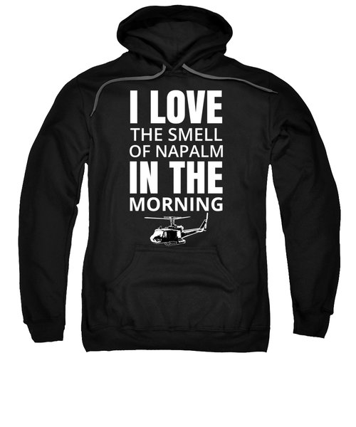I Love The Smell Of Napalm In The Morning Sweatshirt