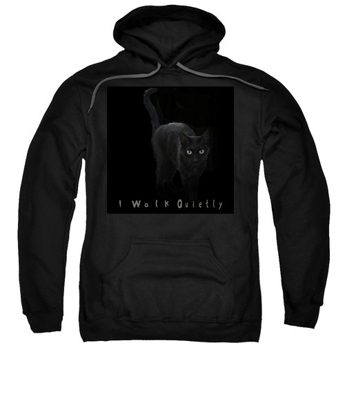 I Walk Quietly Sweatshirt