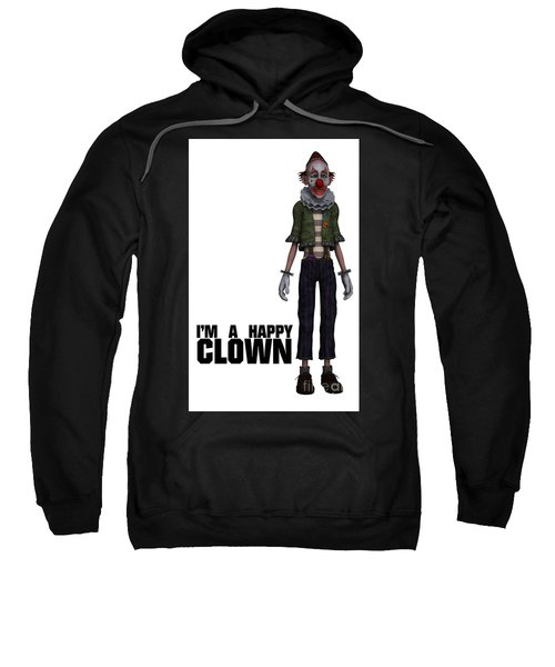 I'm A Happy Clown Sweatshirt by Esoterica Art Agency