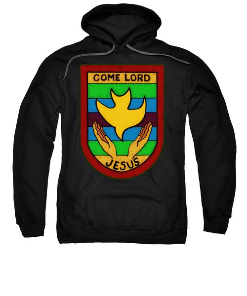 Inspirational - Come Lord Jesus Sweatshirt