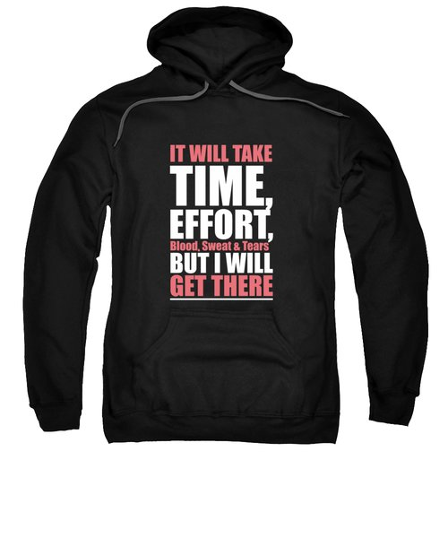 It Will Take Time, Effort, Blood, Sweat Tears But I Will Get There Life Motivational Quotes Poster Sweatshirt