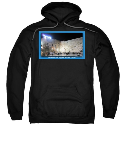 Jerusalem Western Wall - Our Heritage Now And Forever Sweatshirt