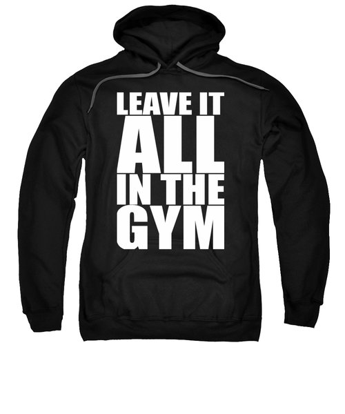 Leave It All In The Gym Inspirational Quotes Poster Sweatshirt