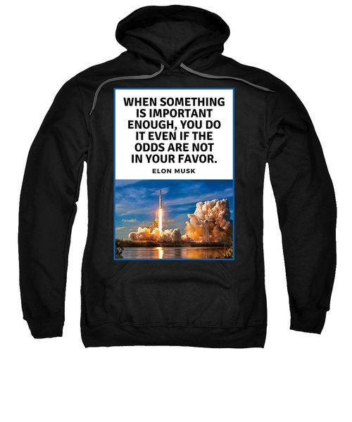 Motivational Quote Elon Musk Falcon Heavy Rocket Launch Sweatshirt