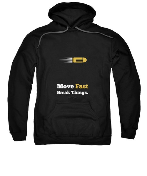 Move Fast Break Thing Life Motivational Typography Quotes Poster Sweatshirt by Lab No 4 - The Quotography Department