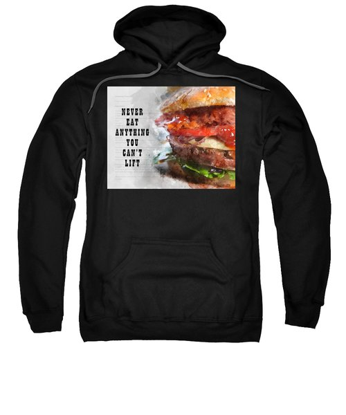 Never Eat Anything You Cant Lift Sweatshirt
