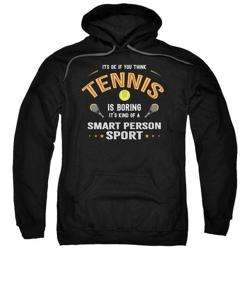 Ok If You Think Tennis Is Boring Smart People Sport Sweatshirt