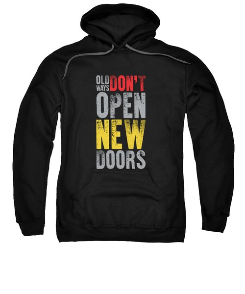 Old Ways Don't Open New Doors Gym Quotes Poster Sweatshirt