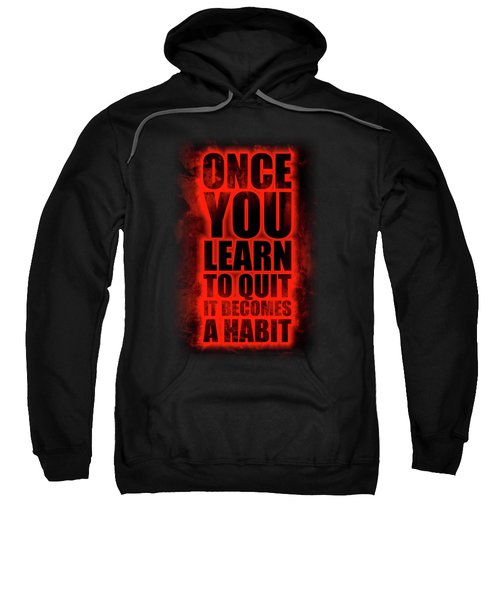 Once You Learn To Quit It Becomes A Habit Gym Motivational Quotes Poster Sweatshirt