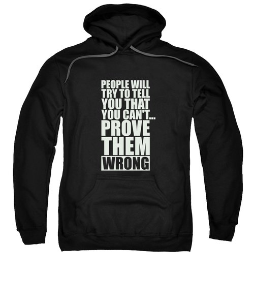 People Will Try To Tell You That You Cannot Prove Them Wrong Inspirational Quotes Poster Sweatshirt