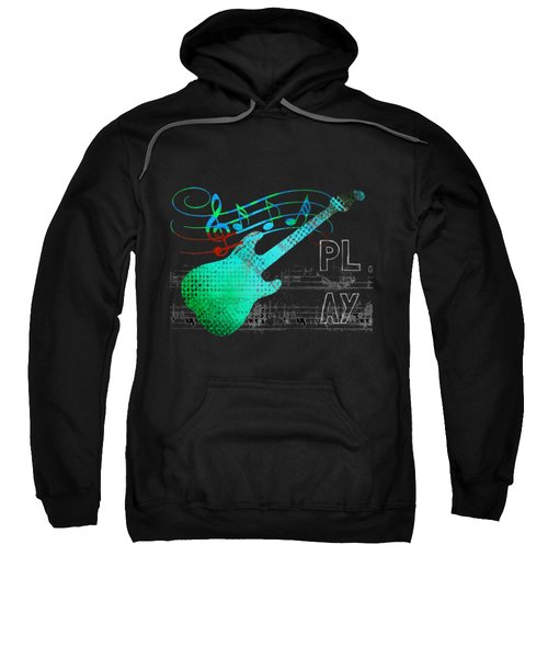 Sweatshirt featuring the digital art Play 4 by Guitar Wacky