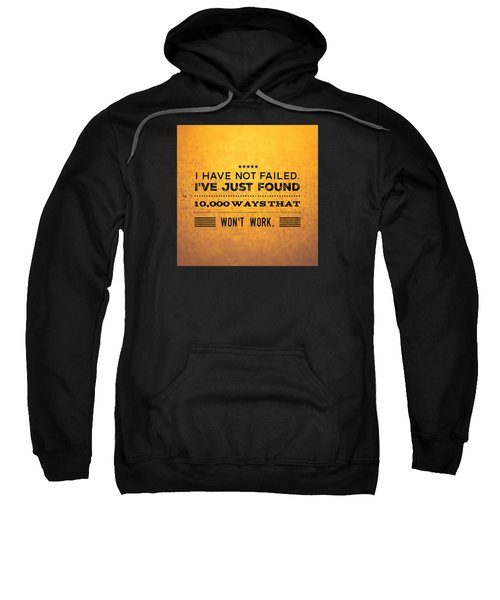 Quote I Have Not Failed I Have Just Found 10000 Ways That Wont Work Sweatshirt