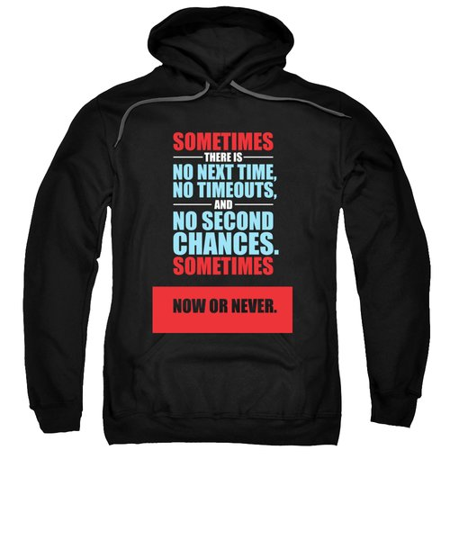Sometimes There Is No Next Time No Timeouts Gym Motivational Quotes Poster Sweatshirt