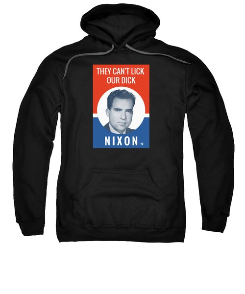 They Can't Lick Our Dick - Nixon '72 Election Poster Sweatshirt