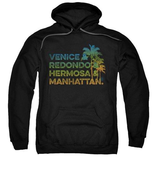Venice And Redondo And Hermosa And Manhattan Sweatshirt