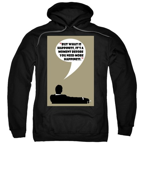 What Is Happiness - Mad Men Poster Don Draper Quote Sweatshirt